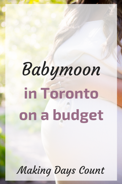 Babymoon in Toronto on a budget
