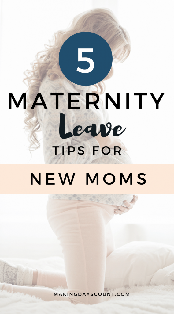 5 Maternity Leave Tips You Must Know